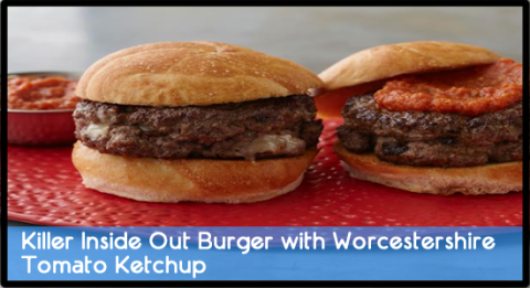 Killer Inside Out Burger with Worcestershire Tomato Ketchup.fw